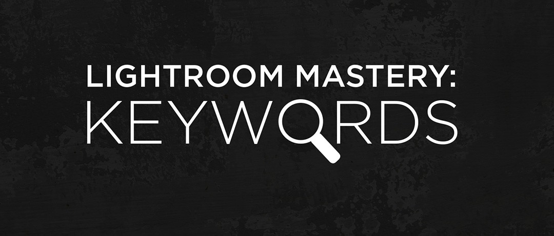 Lightroom Mastery Keyword Set Now Available!